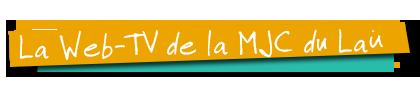 La Web TV de la MJC du Laü